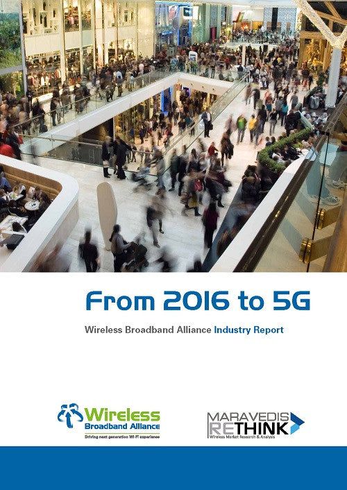 From 2016 to 5G: Wireless Broadband Alliance Industry Report (FREE REPORT)