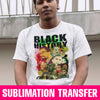 Black History Sublimation Transfer