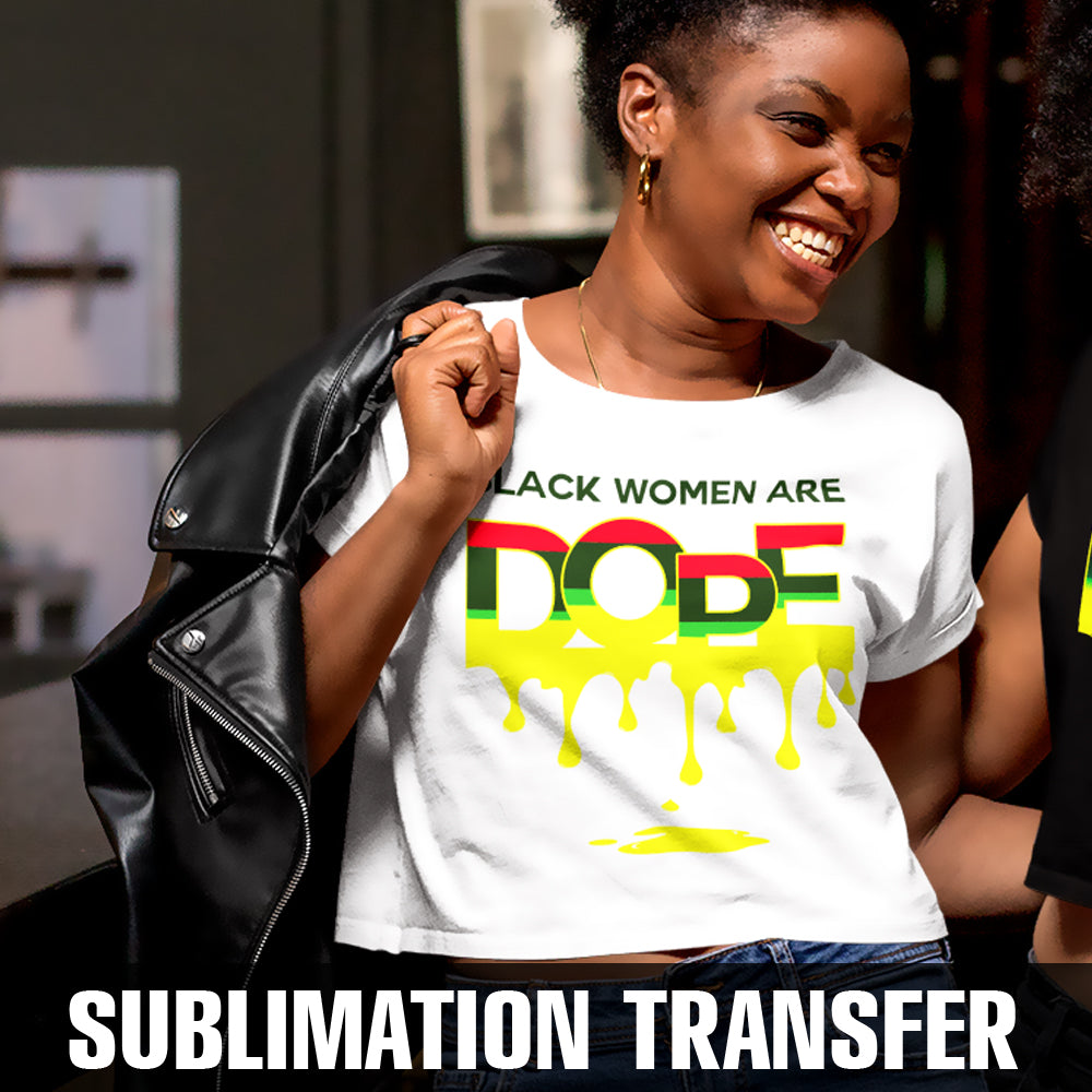 Black Women Are Dope Sublimation Transfer