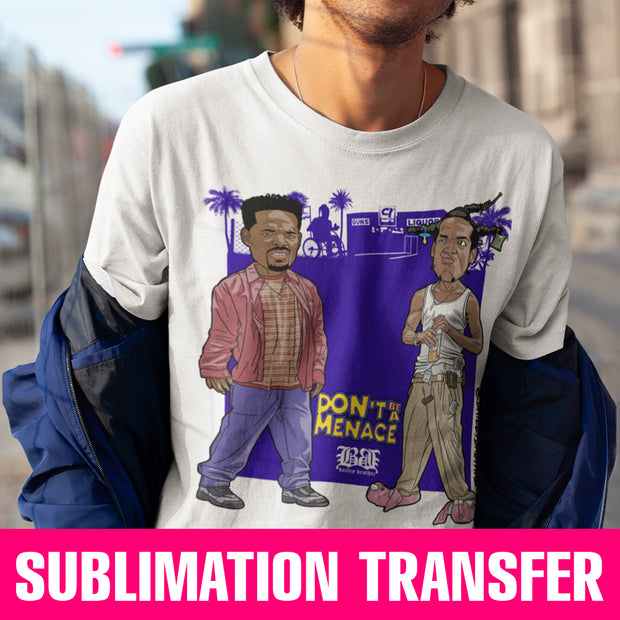 Don't Be a Menace Sublimation Transfer