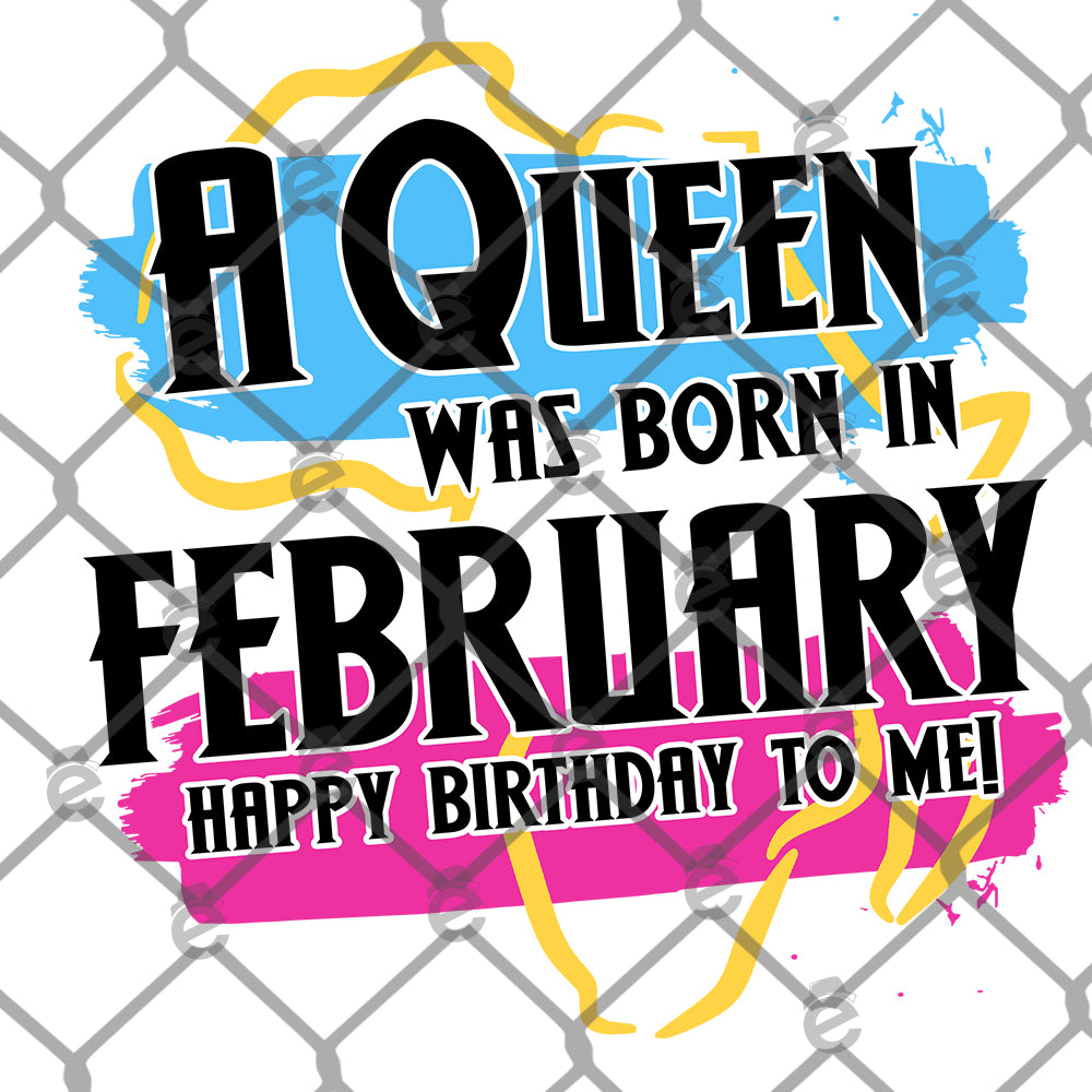 A Queen Was Born in February Sublimation Transfer