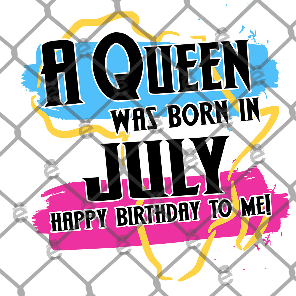 A Queen Was Born in July Sublimation Transfer