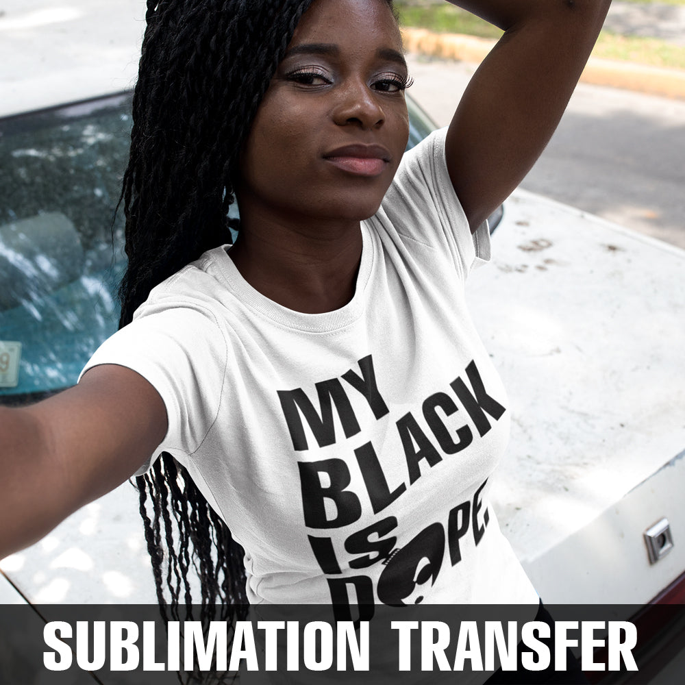 My Black is Dope Sublimation Transfer