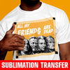 All My Friends Are Dead Sublimation Transfer