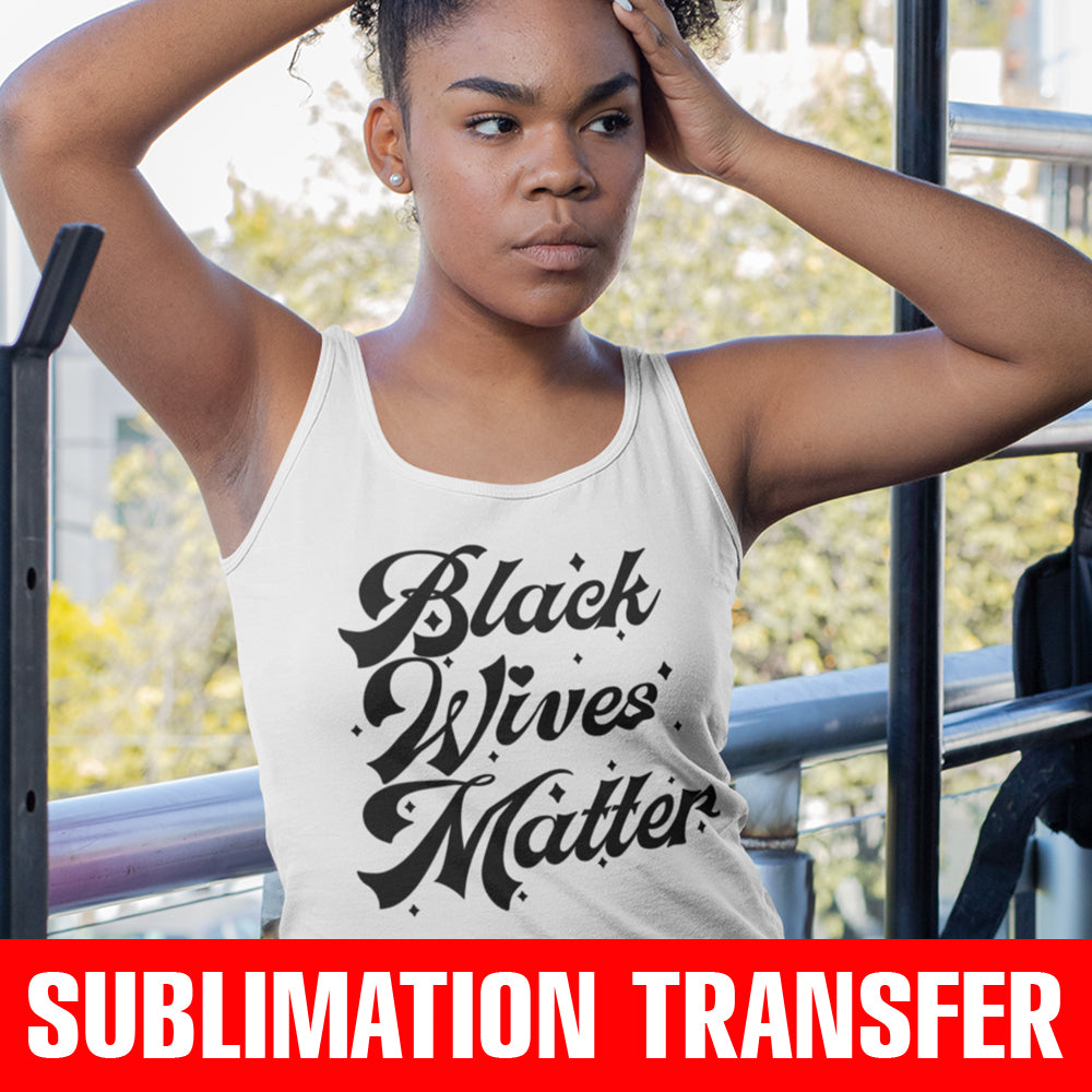 Black Wives Matter Sublimation Transfer