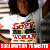 Dope Black Woman Sublimation Transfer