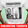 John Lewis Good Trouble Since 1960 Sublimation Transfer