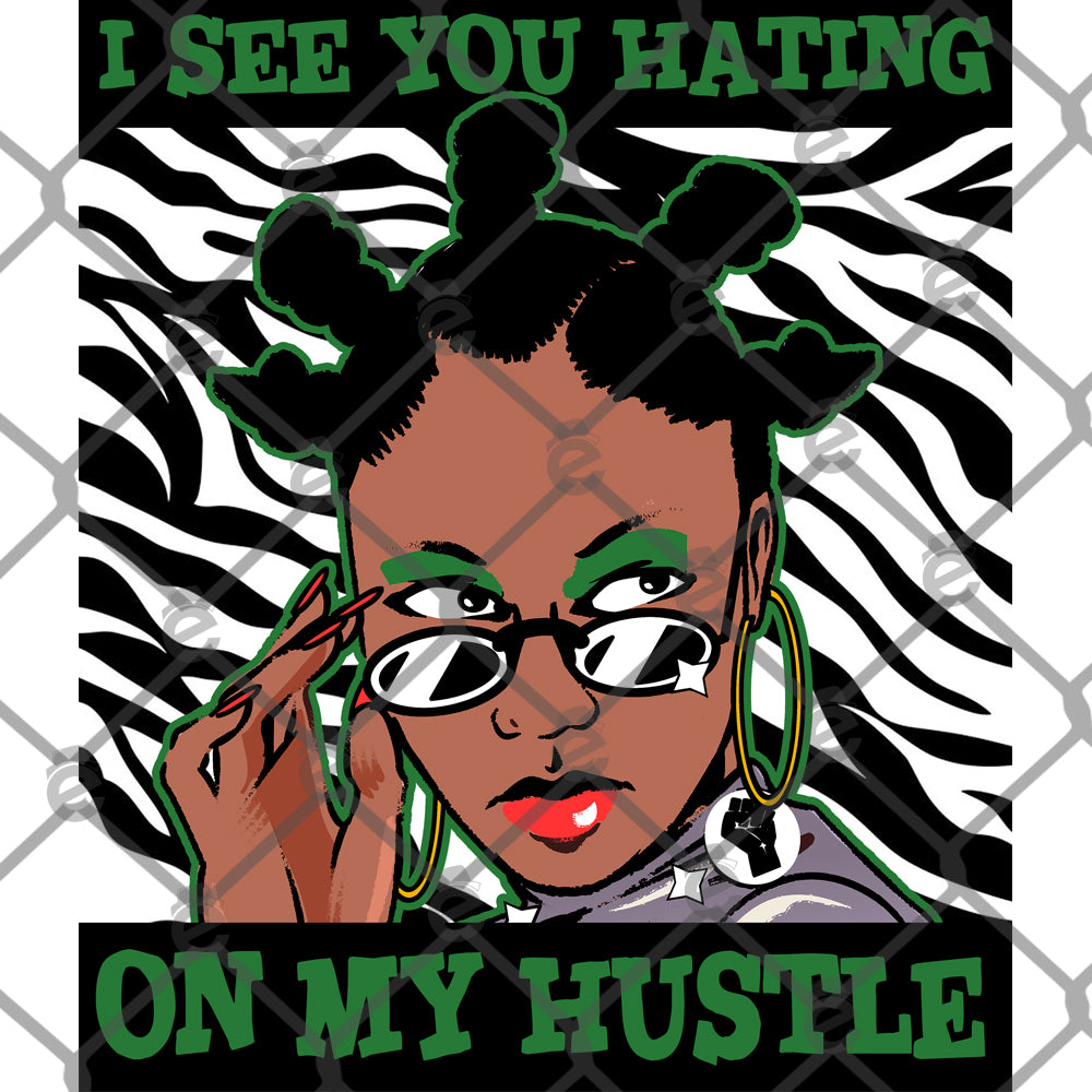 I See You Hating on My Hustle Sublimation Transfer