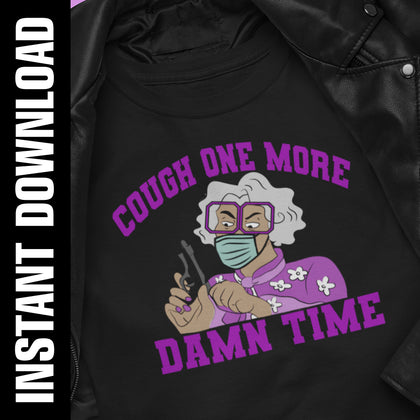 Madea Cough One More Time PNG SVG