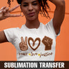 Peace Love Justice Sublimation Transfer