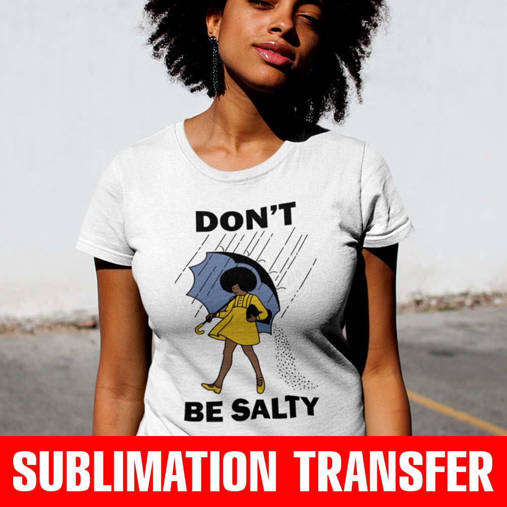 Don't Be Salty Afro Sublimation Transfer