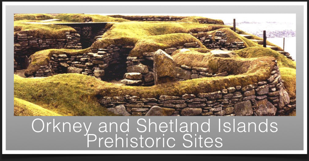 Prehistoric Sites on Orkney and Shetland