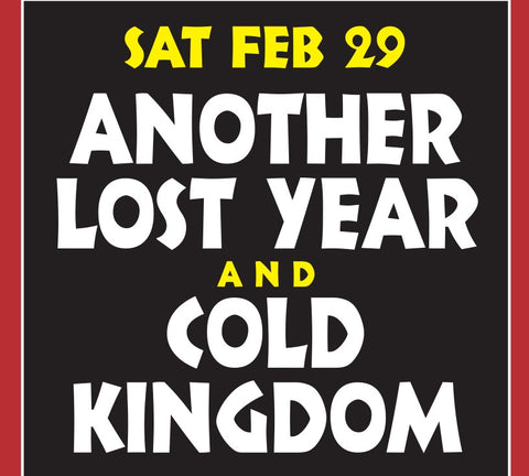CONCERT TICKET 2020: 02-29-2020 - ANOTHER LOST YEAR & COLD KINGDOM