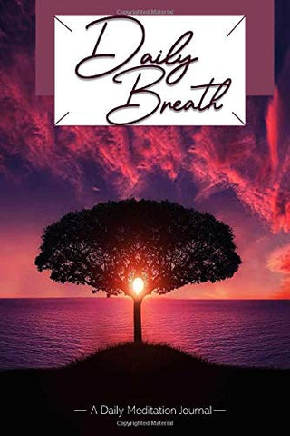 Daily Breath A Daily Meditation Journal: Meditation Gift or Journal Logbook Tracker For Beginners, Keep Daily Track Of Meditation Insights