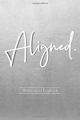 Aligned. Meditation Logbook: Meditation Gift or Journal Logbook Tracker For Beginners, Keep Daily Track Of Meditation Insights