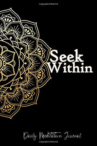 Seek Within Daily Meditation Journal: Meditation Gift or Journal Logbook Tracker For Beginners, Keep Daily Track Of Meditation Insights