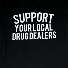 Load image into Gallery viewer, Support Your Local Drug Dealer T-Shirt (Black)