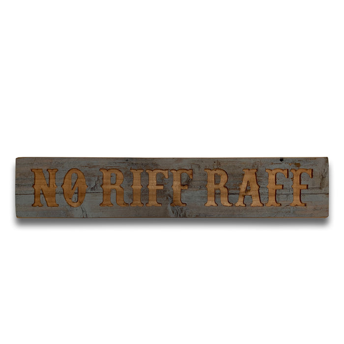 No Riff Raff Grey Wash Wooden Message Plaque*