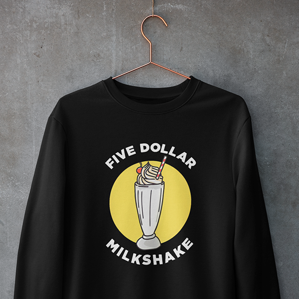 Five Dollar Milkshake - Sweatshirt