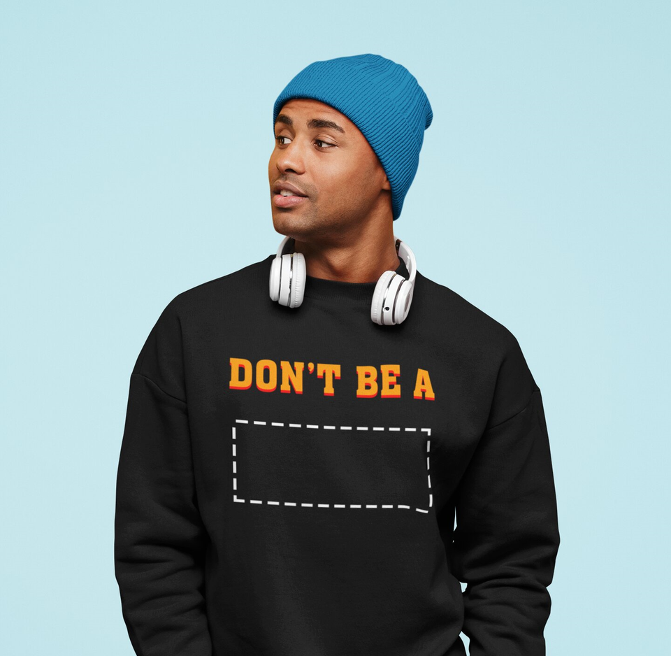 Don't be a - Sweatshirt