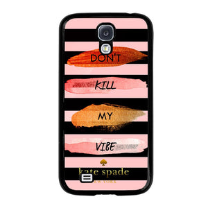 KATE SPADE DON'T KILL MY VIBE Cover Samsung Galaxy S4