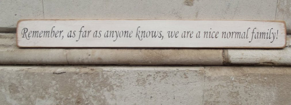 Shabby chic wooden sign Remember as far as anyone knows we are a normal family