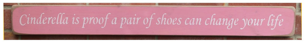 Wooden sign  - Cinderella Is Proof That A New Pair Of Shoes Can Change Your Life