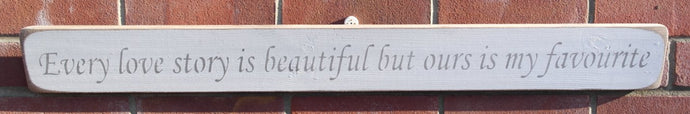 Shabby chic wooden sign Every love story is beautiful