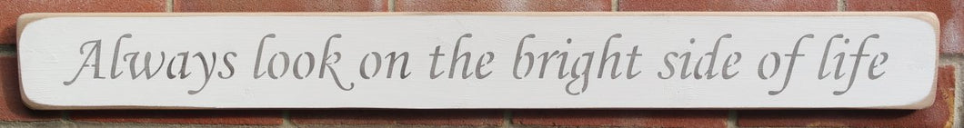 Shabby chic wooden sign Always look on the bright side of life