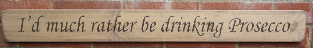 Shabby chic wooden sign I'd much rather be drinking Prosecco