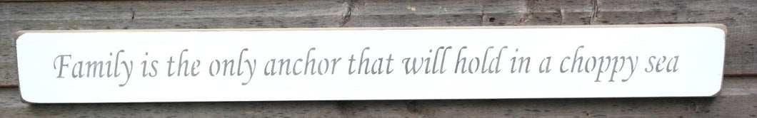 Shabby chic wooden sign Family is the only anchor that will hold in a choppy sea
