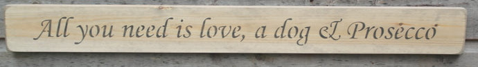 Shabby chic wooden sign All you need is love, a dog & Prosecco