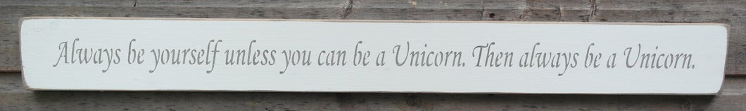Shabby chic wooden sign Always be yourself, unless you can be a Unicorn...