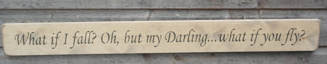 Natural finish wooden sign - What if I fall? Oh, but my darling what if you fly?