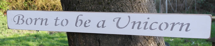 Born to be a Unicorn - Shabby chic wooden sign