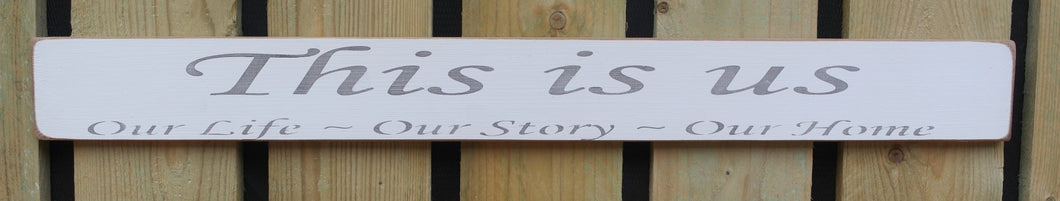 Shabby chic wooden sign  - This is Us Our Life Our Story Our Home