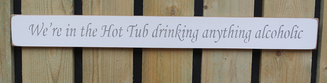 Shabby chic finish sign  -  We're in the Hot Tub drinking anything alcoholic