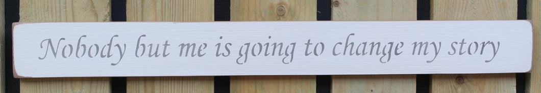 Shabby chic finish wooden sign  - Nobody but me is going to change my story