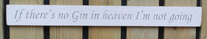 Shabby chic finish wooden sign  - If there's no Gin in heaven I'm not going