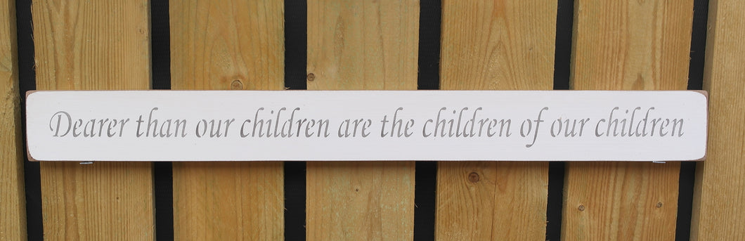 British Handmade wooden sign Dearer than our children are the children....