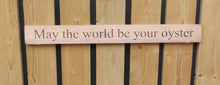 Load image into Gallery viewer, British Handmade wooden sign May the world be your oyster