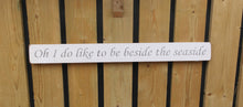 Load image into Gallery viewer, British Handmade wooden sign Oh I do like to be beside the seaside