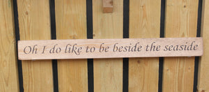 British Handmade wooden sign Oh I do like to be beside the seaside