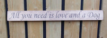 Load image into Gallery viewer, British handmade wooden sign All you need is love and a Dog