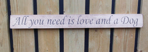 British handmade wooden sign All you need is love and a Dog