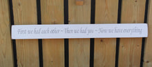 Load image into Gallery viewer, British handmade wooden sign First we had each other?
