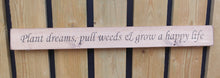 Load image into Gallery viewer, British handmade wooden sign Plant dreams pull weeds and grow a happy life