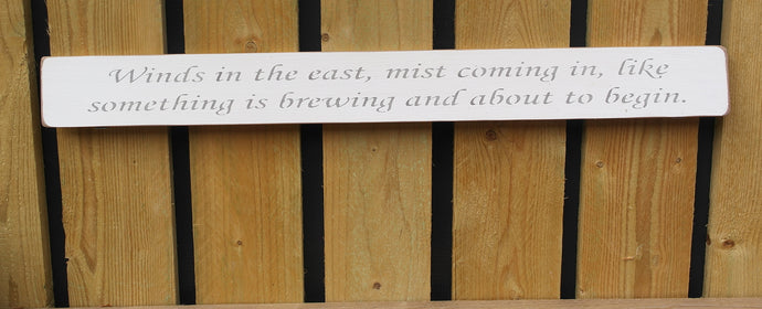 Handmade wooden sign Winds in the east, mist coming.....