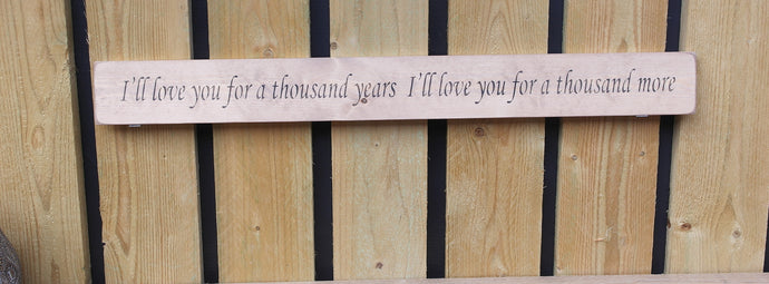 Handmade wooden sign I'll Love you for a thousand years....