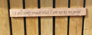 British handmade wooden sign I solemnly swear that I am up to no good